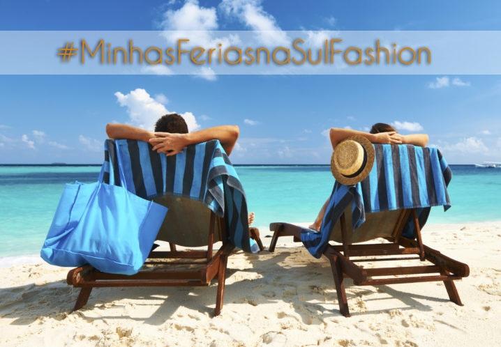 Poste uma foto de suas férias com a hastag e brilhe na Sul Fashion!